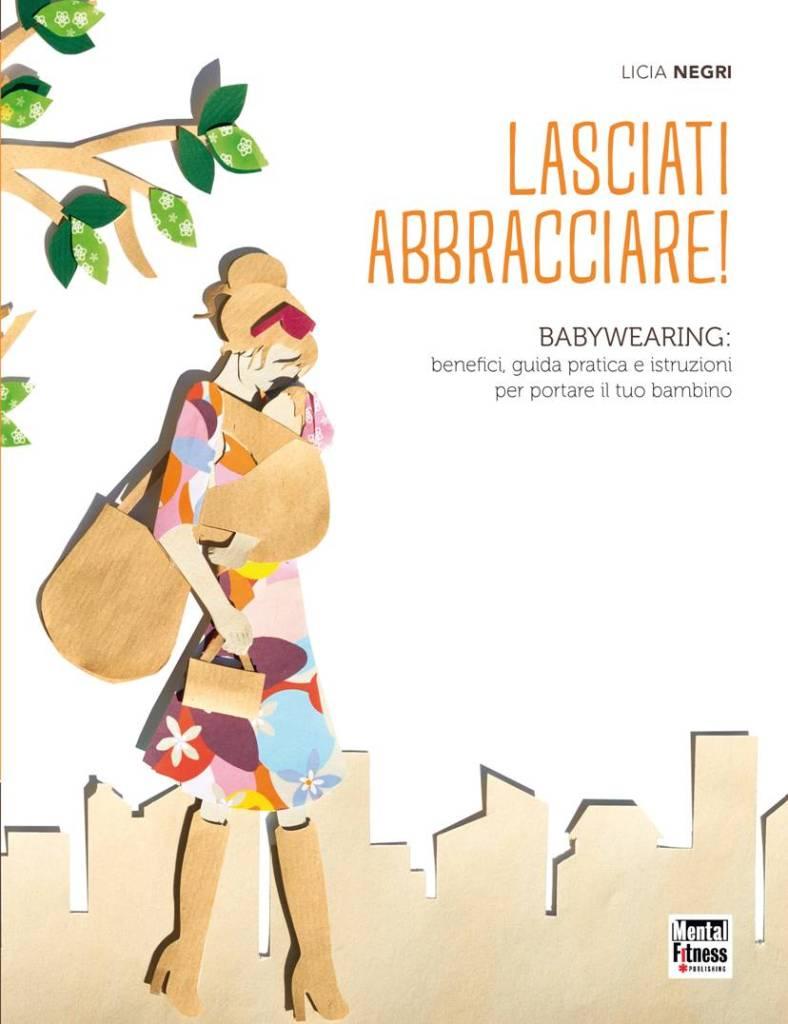 Cover Jpg Lasciati abbracciare! Licia Negri